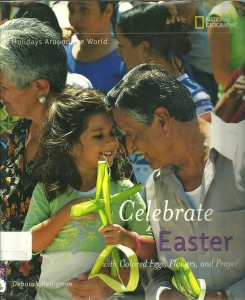 Holidays Around the World: Celebrate Easter with Colored Eggs, Flowers, and Prayer