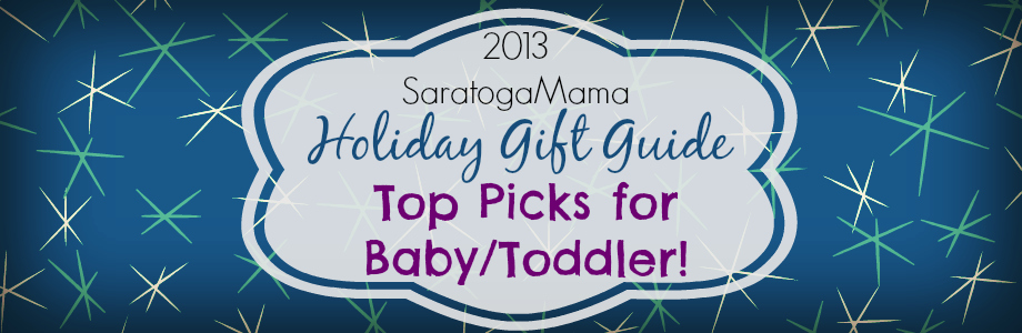 Holiday Gift Guide 2013 Top Picks for Baby and Toddler