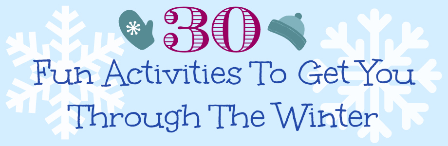 Fun Activities To Get You Through The Winter