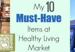 10 Must Have Items at Healthy Living Market