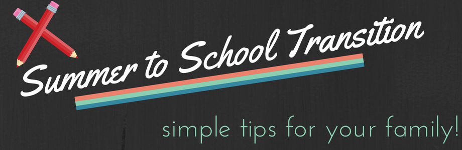 Summer to School Transition – Simple Tips for your Family!