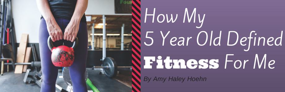 How My Five Year Old Defined Fitness For