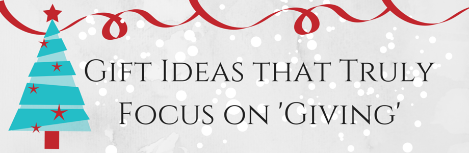 Gift Ideas that Truly Focus on Giving