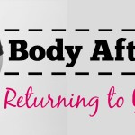 Body After Baby - Returning to You Again