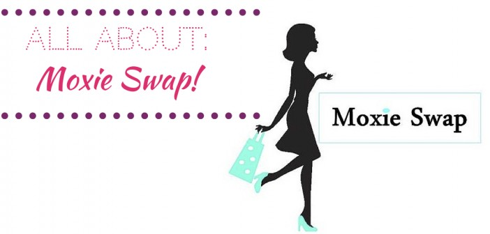 All About: Moxie Swap + Upcoming Event!