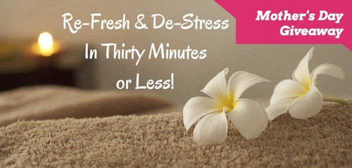 Refresh and De-stress In Thirty Minutes or Less!
