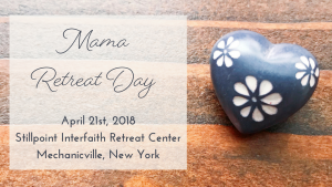 Mama Retreat Day @ Still Point Interfaith Retreat Center | | |